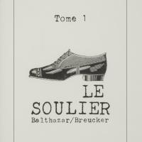 Tome 1 : Le soulier / André Balthazar et Roland Breucker